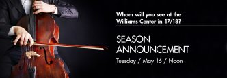 Whome will you see at the Williams Center in 17/18? Join us at our season announcement to find out. May 16 at noon.