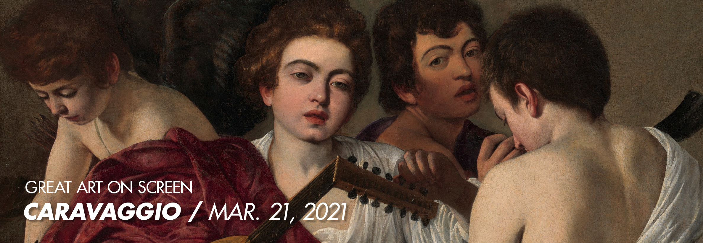 Great Art on Screen: Caravaggio, March 21, 2021 (Image: detail of Caravaggio's I Musici)