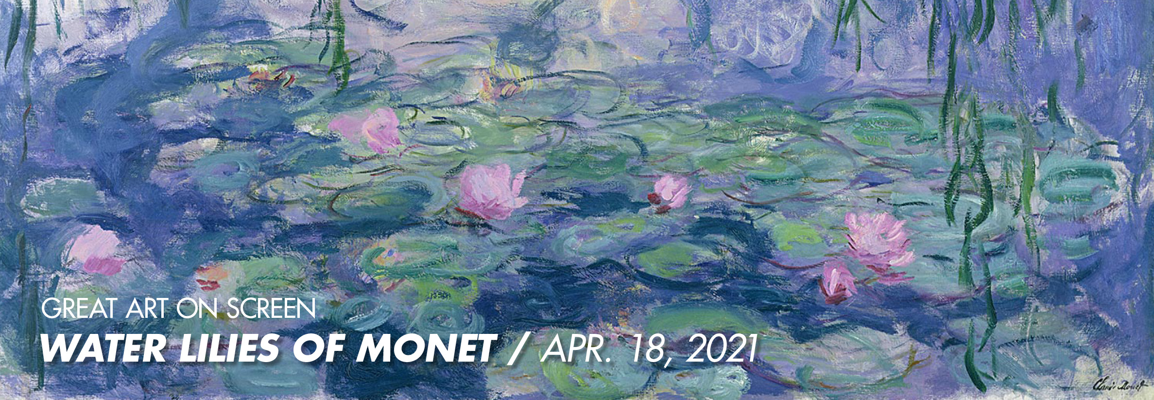 Great Art on Screen: Water Lilies of Monet, April 18, 2021 (Image: Detail of Monet's Water Lilies, ca. 1910s)